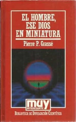 El hombre, ese Dios en miniatura: Grassé, Pierre P