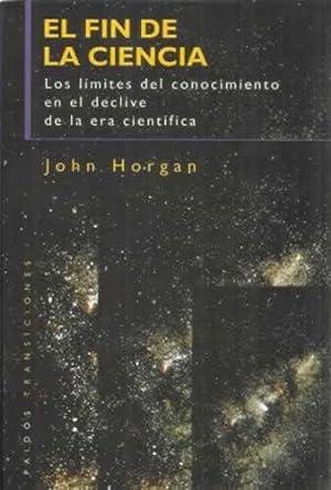 El fin de la ciencia. Los límites: Horgan, John