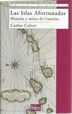 Las Islas Afortunadas. Historia y mitos de Canarias: Calvet, Carlos