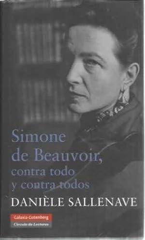 SIMONE DE BEAUVOIR, CONTRA TODO Y CONTRA: SALLENAVE, Danièlle