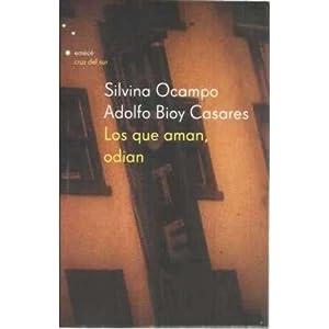 Los que aman, odian: Ocampo, Silvina/ Bioy