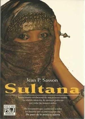 Sultana. Sensacionales revelaciones de una princesa saudita.: Sasson, Jean P