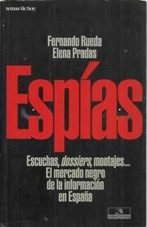ESPÍAS. Escuchas, dossiers, montajes El mercado negro: Rueda, Fernando/ Pradas,