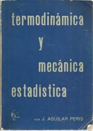 Termodinámica y mecánica estadística: Aguilar Peris, J