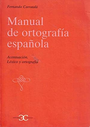 Manual de ortografía española. Acentuación. Léxico y: Carratalá Teruel, Fernando