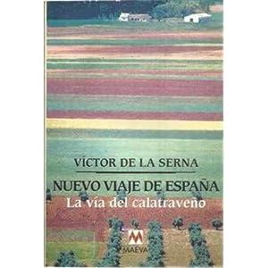 NUEVO VIAJE A ESPAÑA. La vía del calatreveño: DE LA SERNA, Victor