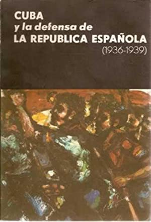 CUBA Y LA DEFENSA DE LA REPUBLICA ESPAÑOLA (1936-1939): VV. AA