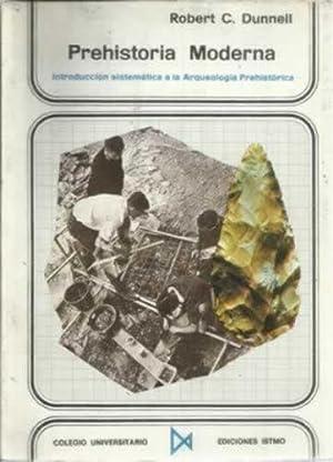 PREHISTORIA MODERNA. Introducción sistemática a la Arqueología Prehistó...