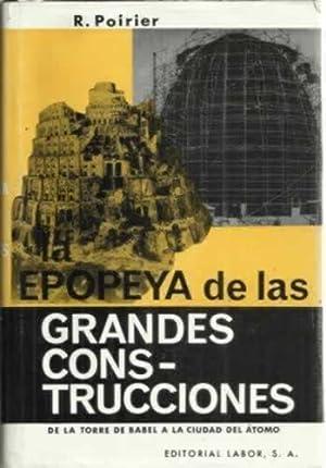 EPOPEYA DE LAS GRANDES CONSTRUCCIONES. De la: POIRIER, R
