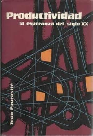 LA GRAN ESPERANZA DEL SIGLO XX. PRODUCTIVIDAD: FOURASTIÉ, Jean