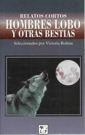 RELATOS CORTOS DE HOMBRES LOBO Y OTRAS BESTIAS.: Selección de Victoria Robins.