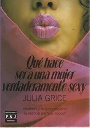 QUÉ HACE SER A UNA MUJER VERDADERAMENTE SEXY: GRICE, Julia