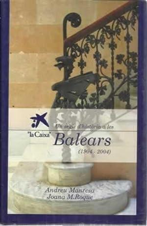 LA CAIXA. UN SEGLE D HISTORIA A LES BALEARS (1904-2004): MANRESA, Andreu / ROQUE, Joana M