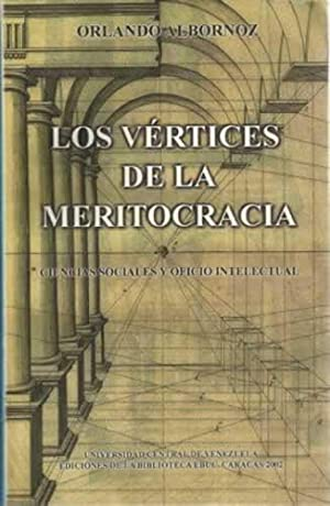 LOS VÉRTICES DE LA MERITOCRACIA. Ciencias sociales y oficio intelectual: ALBORNOZ, Orlando