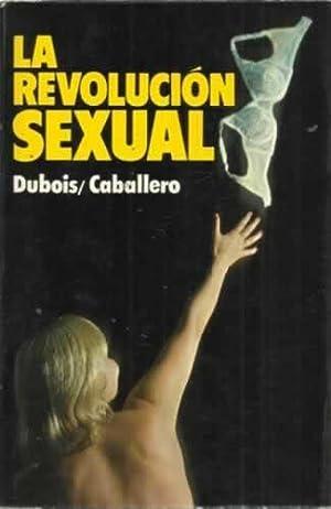 LA REVOLUCIÓN SEXUAL: DUBOIS - CABALLERO