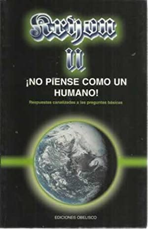 NO PIENSE COMO UN HUMANO!. Respuestas canalizadas: Carroll, Lee
