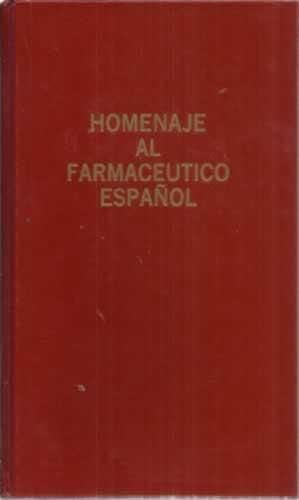 HOMENAJE AL FARMACÉUTICO ESPAÑOL: VV. AA