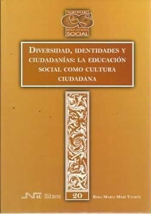 DIVERSIDAD, IDENTIDADES Y CIUDADANÍAS: LA EDUCACIÓN SOCIAL: MARÍ YTARTE, Rosa