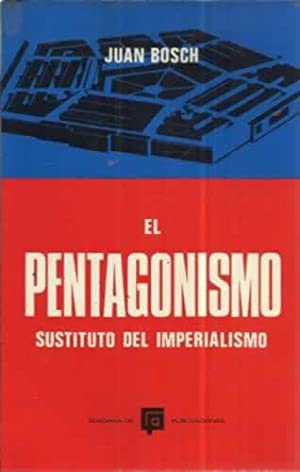 El Pentagonismo. Sustituto del imperialismo: Bosch, Juan