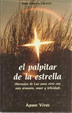 EL PALPITAR DE LA ESTRELLA. Mensajes de Luz para vivir con más armonía, amor y ...