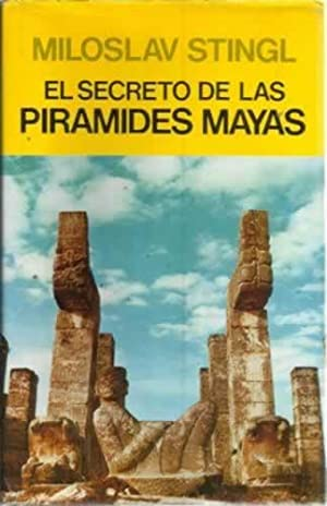 EL SECRETO DE LAS PIRÁMIDES MÁYAS. El descubrimiento de las altas cultura de los ...