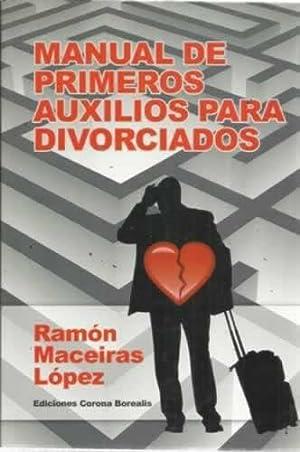 MANUAL DE PRIMEROS AUXILIOS PARA DIVORCIADOS: MACEIRAS LÓPEZ, Ramón