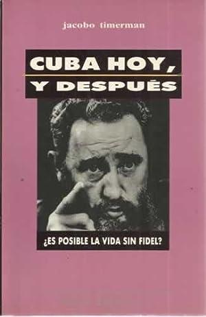 CUBA HOY, Y DESPUÉS. ¿Es posible la vida sin Fidel?: TIMERMAN, Jacobo