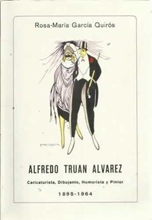 ALFREDO TRUÁN ÁLVAREZ. Caricaturista, dibujante, humorista y pintor. 1895-1964: ...