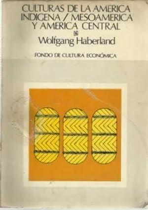 CULTURAS DE LA AMERICA INDIGENA / MESOAMERICA Y AMERICA CENTRAL: HABERLAND, Wolfgang
