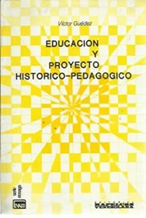 EDUCACION Y PROYECTO HSTORICO-PEDAGOGICO: Guedez, Víctor