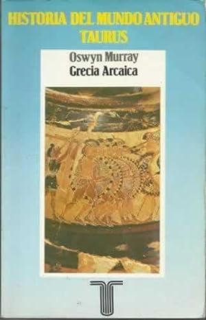 HISTORIA DEL MUNDO ANTIGUO: GRECIA ARCAICA: MURRAY, Oswyn