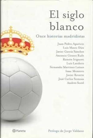 EL SIGLO BLANCO. Once historias madridistas: VV. AA