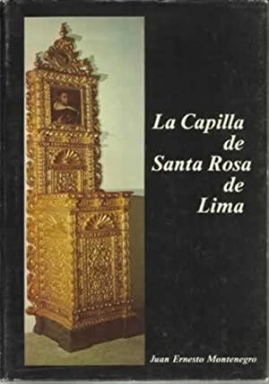 LA CAPILLA DE SANTA ROSA DE LIMA: MONTENEGRO, Juan Ernesto