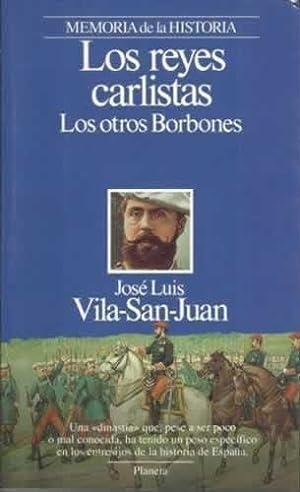 LOS REYES CARLISTAS. LOS OTROS BORBONES: VILA-SAN-JUAN, José Luis