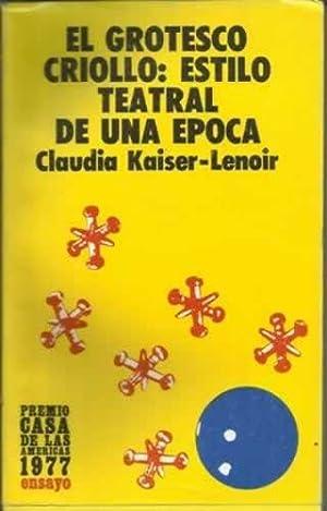 EL GROTESCO CRIOLLO: ESTILO TEATRL DE UNA EPOCA: Kaiser Lenoir, Claudia