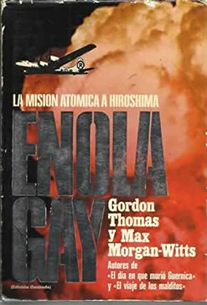 ENOLA GAY. LA MISIÓN ATÓMICA A HIROSHIMA: Thomas, Gordon/ Morgan Witts, Max