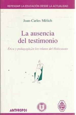 La ausencia del testimonio. Ética y pedagogía: Mèlich, Joan-Carles