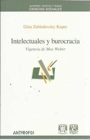 Intelectuales y burocracia. Vigencia de Max Weber: Zabludovsky Kuper, Gina