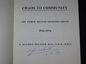 Chaos to Communiy. The Public Dental Officers' Group 1926 - 1974 [SIGNED]: N. Maurice Poulter