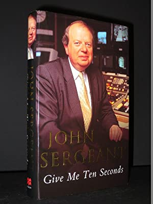 Give Me Ten Seconds [SIGNED]: John Sergeant