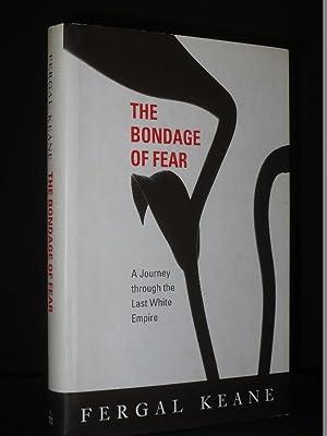 The Bondage of Fear: A Journey Through: Fergal Keane