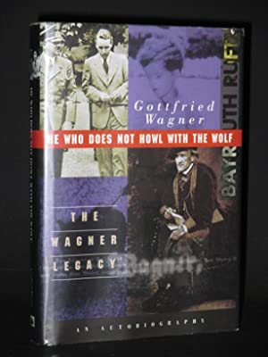 He Who Does Not Howl with the Wolf: The Wagner Legacy. An Autobiography [SIGNED]: Gottfried Wagner