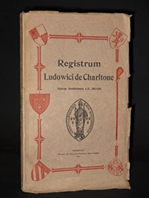 The Register of Lewis de Charlton, Bishop of Hereford (A.D. 1361-1369) [Registrum Ludowici de ...