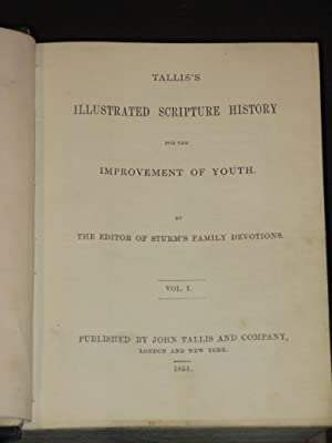 Tallis's Illustrated Scripture History for the Improvement of Youth: Complete in two volumes: ...
