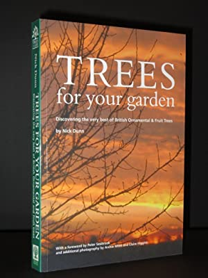 Trees for Your Garden: Discover the very Best of British Ornamental and Fruit Trees [SIGNED]