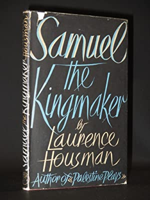 Samuel, The King-Maker: A Play in Four Acts [SIGNED]: Laurence Housman