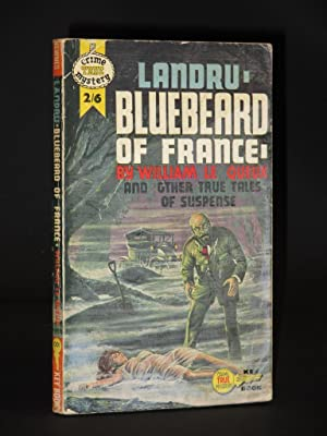 Landru, Bluebeard of France: (And Other True: William Le Queux