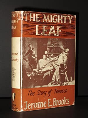 The Mighty Leaf: Tobacco Through the Centuries: Jerome E. Brooks