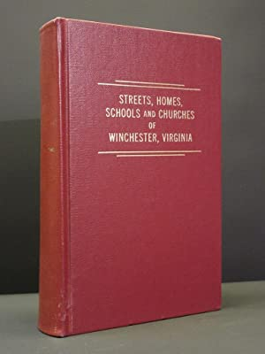 The Streets of Winchester, Virginia. The Story of One Hundred Old Homes in Winchester, Virginia. ...
