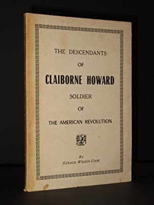 The Descendants of Clairborne Howard. Soldier of The American Revolution: Including the following ...